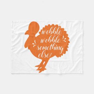 Wobble Wobble Something Else Funny Turkey Quote Fleece Blanket