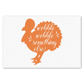 Wobble Wobble Something Else Funny Turkey Quote Tissue Paper