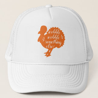 Wobble Wobble Something Else Funny Turkey Quote Trucker Hat