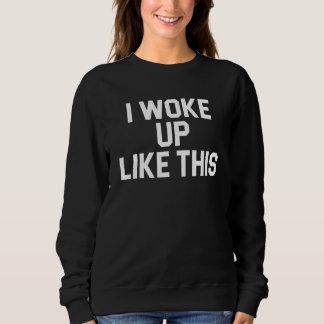 Woke Up Like This Black sweater