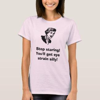 woman7_100[1], Stop staring! You'll get eye str... T-Shirt