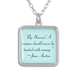 Woman Not Trusted With Money Jane Austen Quote Silver Plated Necklace