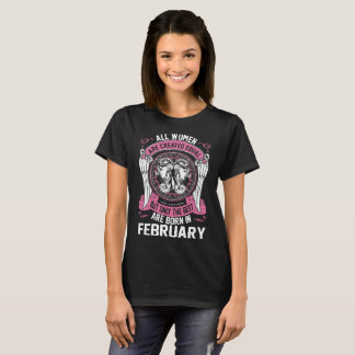 Women are Created Equal Only Best Born In February T-Shirt