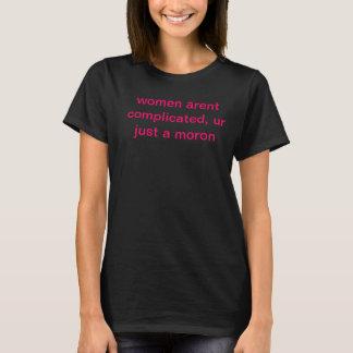 women arent complicated T-Shirt