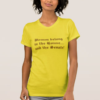 Women belong in the House...and the Senate! T-Shirt