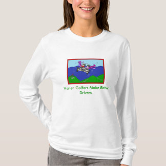 Women Golfers Make Better Drivers Shirt