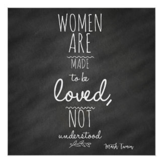 Women Meant to be Loved Mark Twain Quote Poster