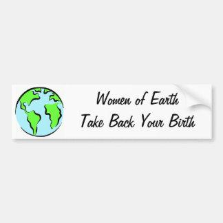 Women of Earth Take Back Your Birth Bumper Sticker