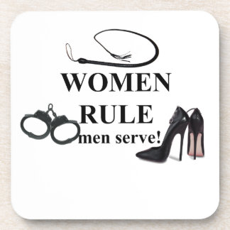 WOMEN RULE MEN SERVE COASTER