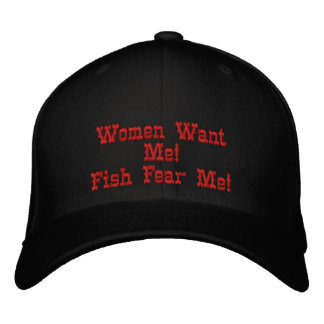 Women Want Me!Fish Fear Me! Embroidered Hat