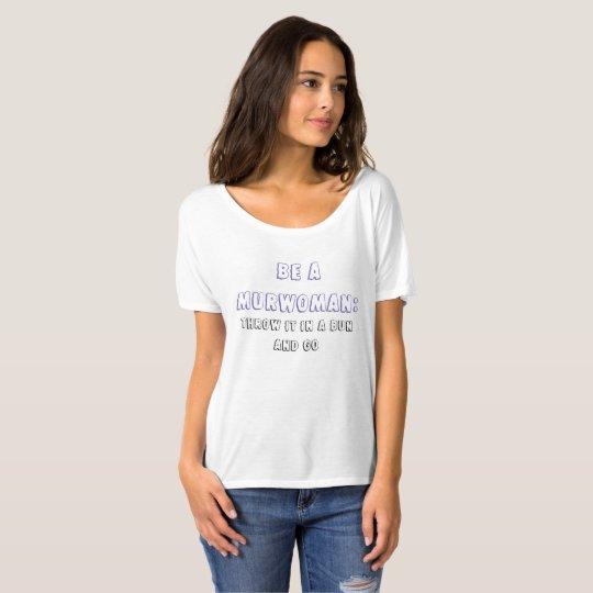 Women's Clothing Be a Murwoman Throw it in a Bun T-Shirt