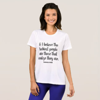 Women's clothing I believe the luckiest people T-Shirt