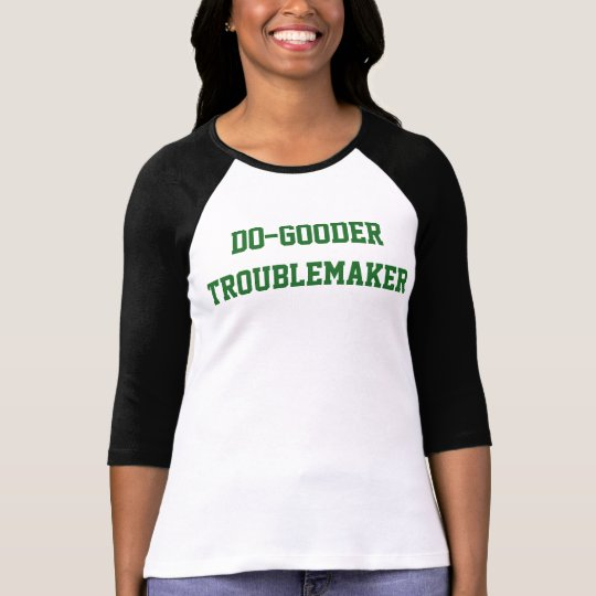 Women's Do-Gooder Troublemaker T-Shirt