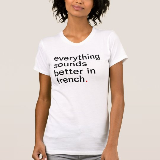 Women's everything sounds better in French T-Shirt