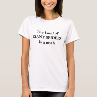 Women's Fashion The Land of Giant Spiders a Myth T-Shirt