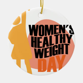 Women's Healthy Weight Day - Appreciation Day Round Ceramic Ornament