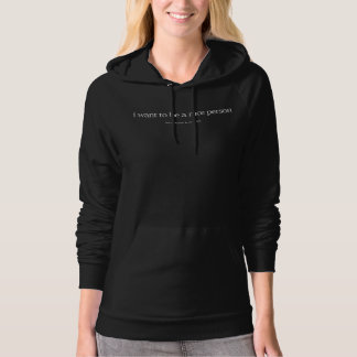 Womens I Want To Be A Nice Person But Black Hoodie