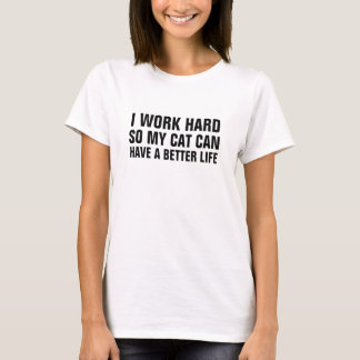 Women's I work hard so my cat can have a better li T-Shirt