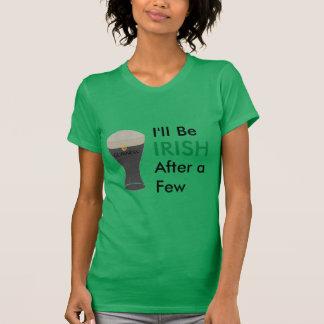 Women's I'll be Irish after a few Guinness -green T-Shirt