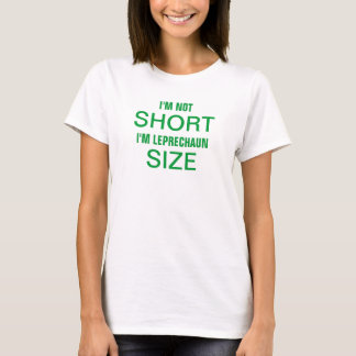 Women's I'm not short I'm leprechaun size. T-Shirt