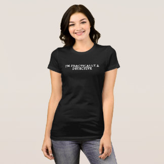 Women's I'm practically a detective t-shirt