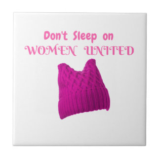 WOMEN'S MARCH DON'T SLEEP ON WOMEN UNITED TILE
