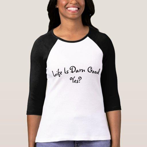 Womens Medium Life Is Darn Good Yes? Tee Shirts