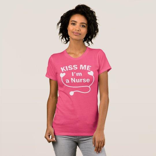 Women's Nurse: Kiss Me Im A Nurse T-Shirt