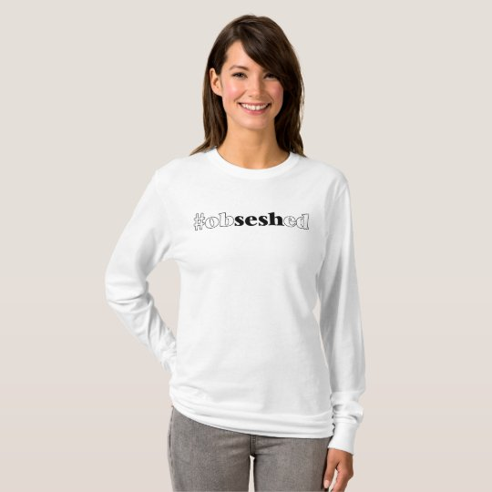 "Women's ""#obseshed"" White Long-Sleeved Shirt"