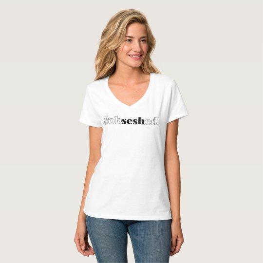 """Women's """"#obseshed"""" White V-Neck T-Shirt"""