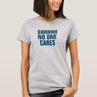 Women's SHHHH No One Cares T-Shirt