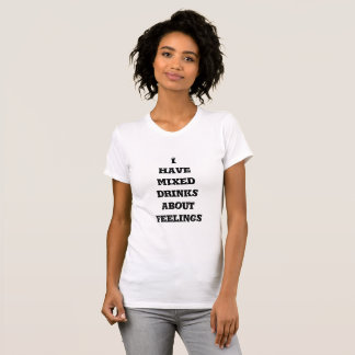 Women's T-shirt quote, I have mixed drinks