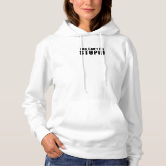 Womens You Can't Fix Stupid White Hoodie