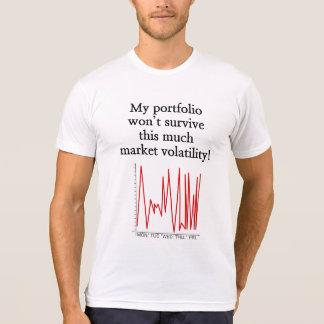 """... won't survive this much market volatility!"" T-Shirt"