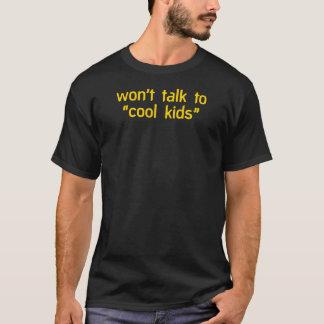 """""""Won't talk to cool kids"""" T-Shirt"""