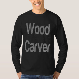 Wood Carver Extraordinaire T-Shirt