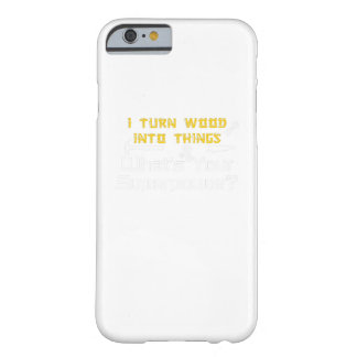 Wood Into Things What's Your Superpower Woodworker Barely There iPhone 6 Case