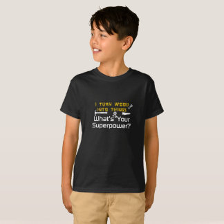Wood Into Things What's Your Superpower Woodworker T-Shirt