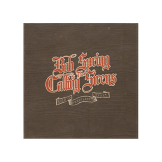 Wood Sign Bob Spring & The Calling Sirens