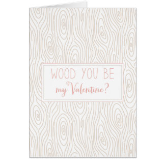Wood You Be My Valentine? Greeting Card