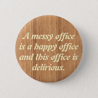 woodgrain, A messy officeis a happ... - Customized 2 Inch Round Button
