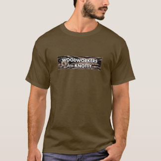 Woodworkers are Knotty (brown short sleeve) T-Shirt