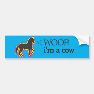 Woof i'm a cow bumper sticker