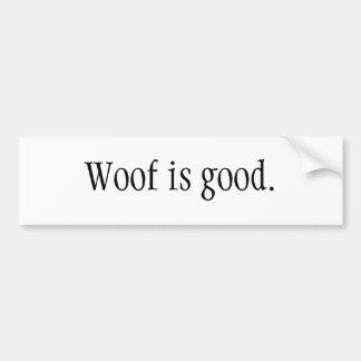 Woof is good. bumper sticker