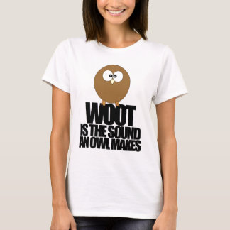 WOOT is the sound an owl makes. T-Shirt