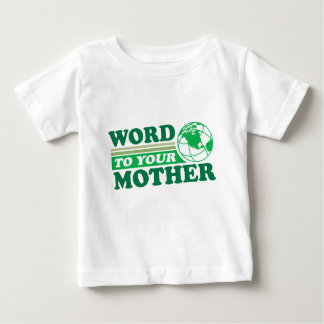 Word To Your Mother Baby T-Shirt