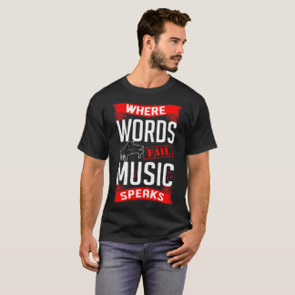 Words Fail Music Speaks Piano Music Instrument Tee