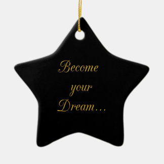Words of Gold 1 Become Your Dream motivational quo Ceramic Star Ornament