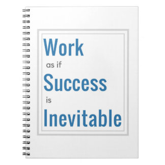 Work as if Success is Inevitable - Notebook