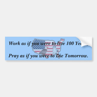 Work as if you were to live 100 Ye... Bumper Sticker
